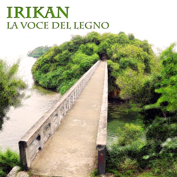 Irikan – La voce del legno